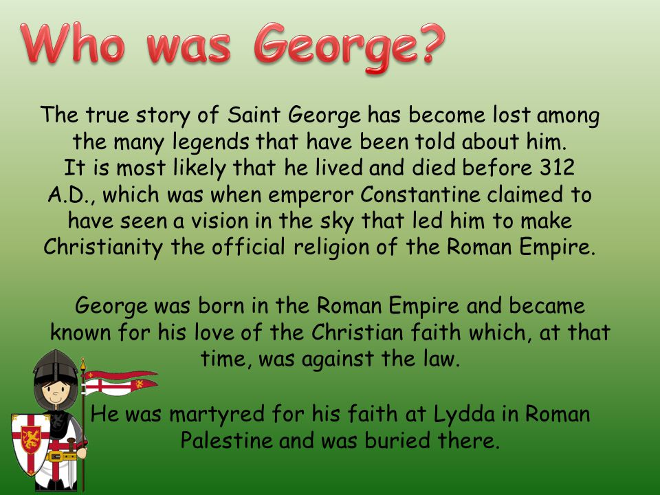 The true story of Saint George has become lost among the many legends that have been told about him.