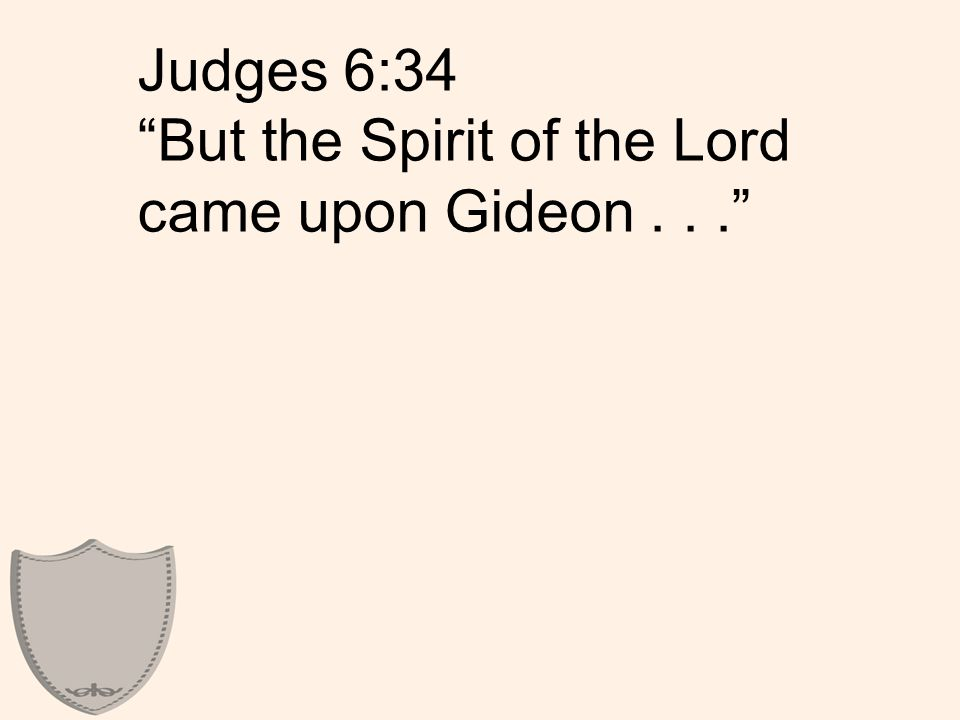 Judges 6:34 But the Spirit of the Lord came upon Gideon...