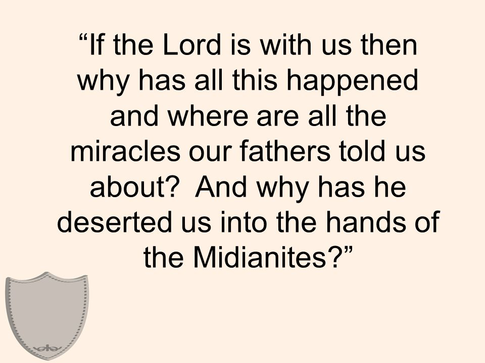 If the Lord is with us then why has all this happened and where are all the miracles our fathers told us about.