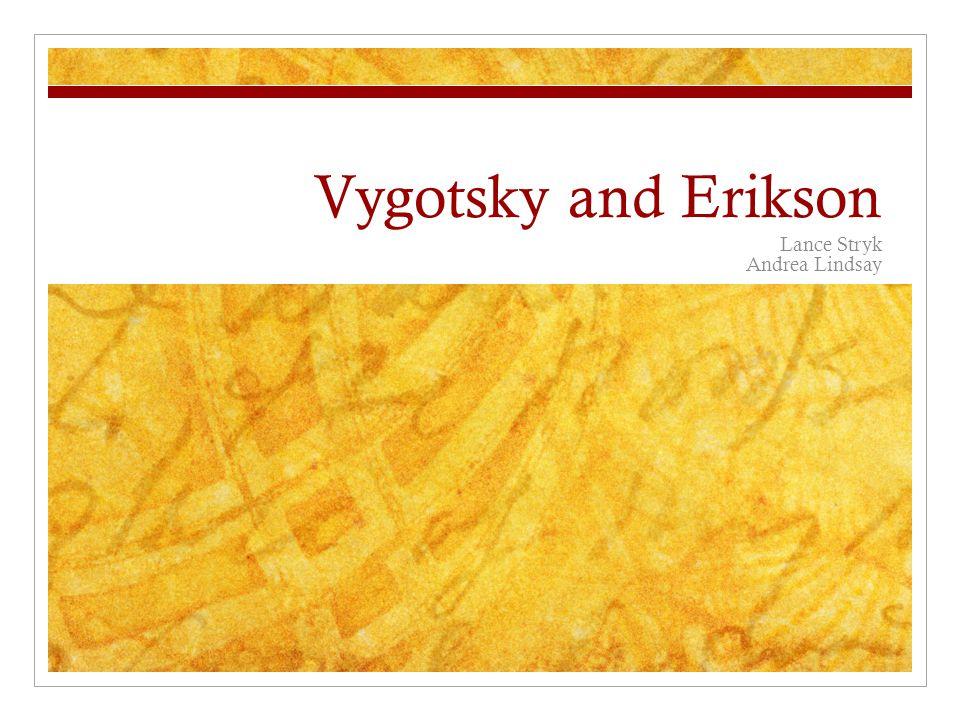 Vygotsky and Erikson Lance Stryk Andrea Lindsay