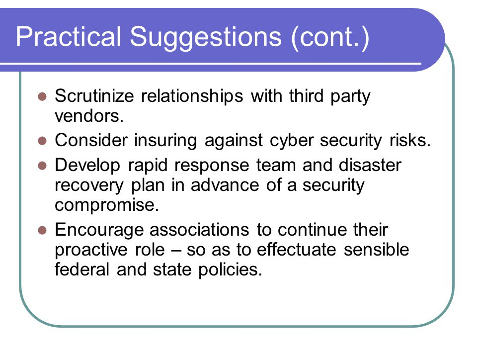 Practical Suggestions (cont.) Scrutinize relationships with third party vendors.