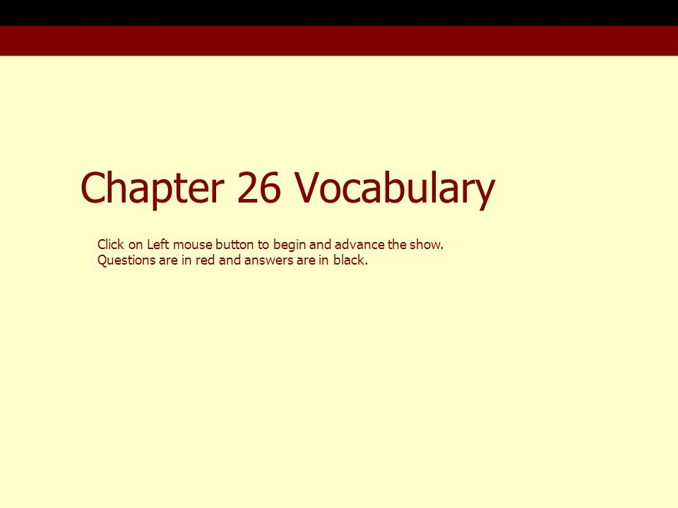 Chapter 26 Vocabulary Click on Left mouse button to begin and advance the show.