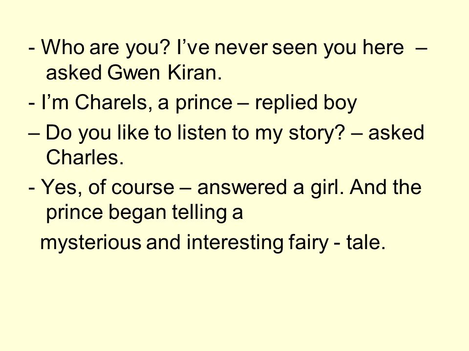 - Who are you. I've never seen you here – asked Gwen Kiran.