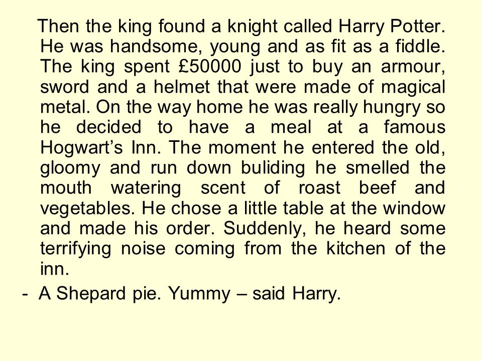 Then the king found a knight called Harry Potter. He was handsome, young and as fit as a fiddle.