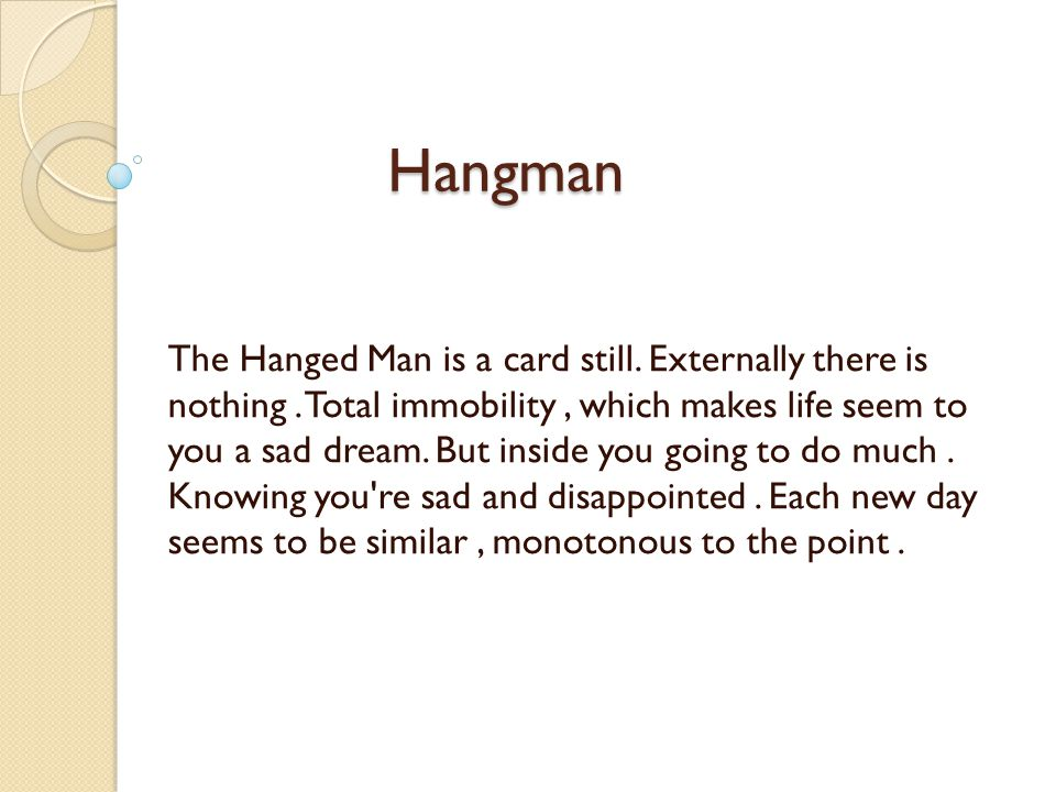 Hangman The Hanged Man is a card still. Externally there is nothing.