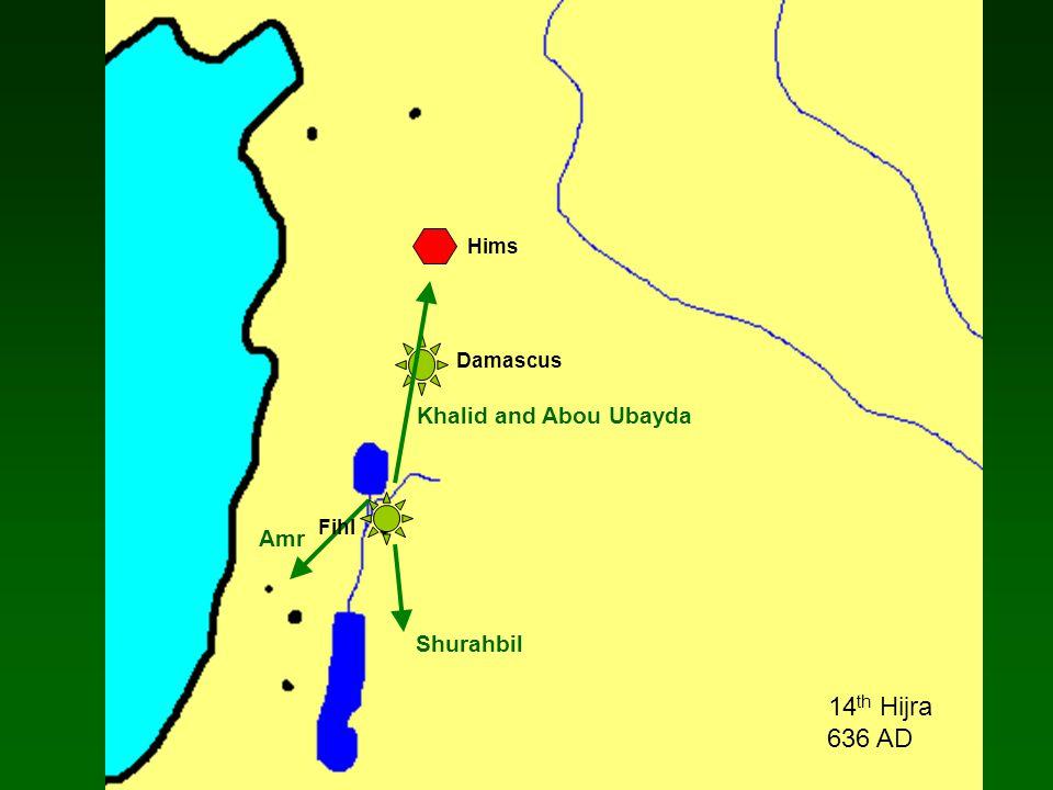 Damascus Hims 14 th Hijra 636 AD Fihl Khalid and Abou Ubayda Shurahbil Amr