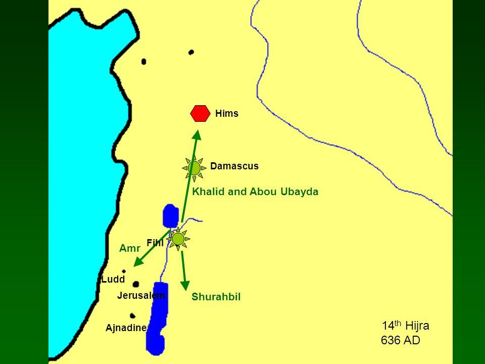 Damascus Hims 14 th Hijra 636 AD Fihl Khalid and Abou Ubayda Shurahbil Amr Jerusalem Ludd Ajnadine