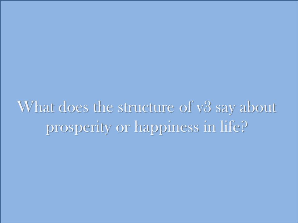 What does the structure of v3 say about prosperity or happiness in life