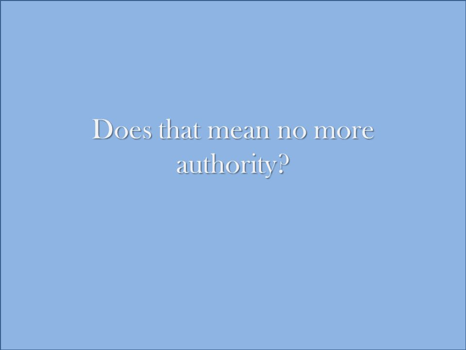 Does that mean no more authority