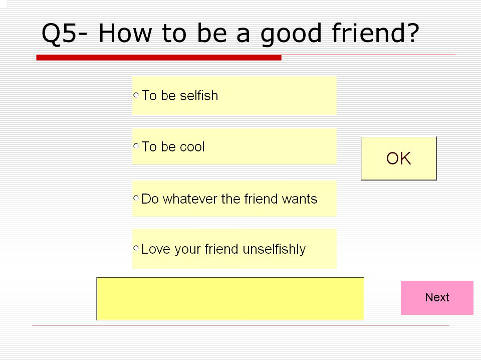 Q5- How to be a good friend? Next