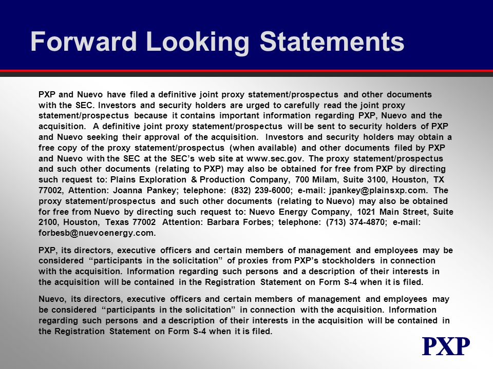 Forward Looking Statements PXP and Nuevo have filed a definitive joint proxy statement/prospectus and other documents with the SEC.