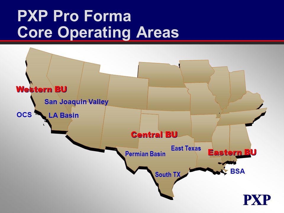 PXP Pro Forma Core Operating Areas Permian Basin East Texas South TX Western BU Central BU Eastern BU BSA OCS LA Basin San Joaquin Valley