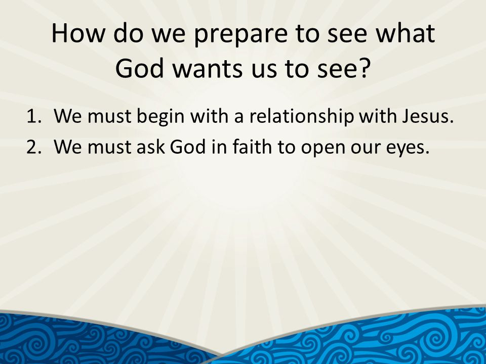 How do we prepare to see what God wants us to see.