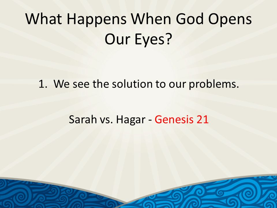 What Happens When God Opens Our Eyes. 1. We see the solution to our problems.