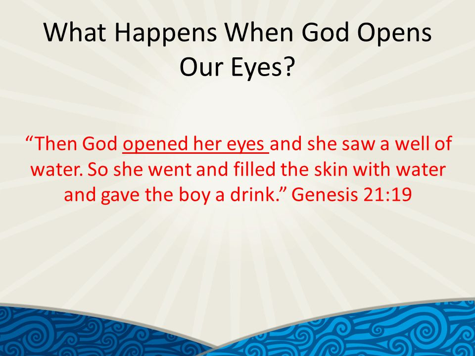 What Happens When God Opens Our Eyes. Then God opened her eyes and she saw a well of water.