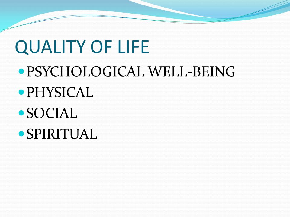 QUALITY OF LIFE PSYCHOLOGICAL WELL-BEING PHYSICAL SOCIAL SPIRITUAL
