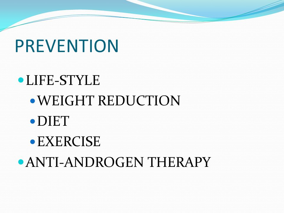 PREVENTION LIFE-STYLE WEIGHT REDUCTION DIET EXERCISE ANTI-ANDROGEN THERAPY