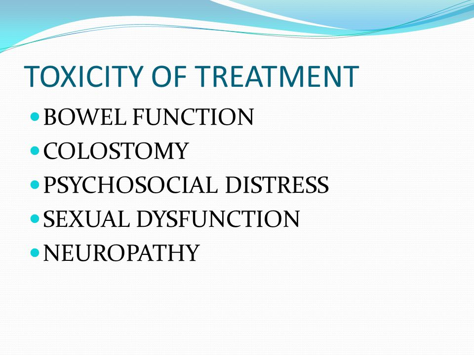 TOXICITY OF TREATMENT BOWEL FUNCTION COLOSTOMY PSYCHOSOCIAL DISTRESS SEXUAL DYSFUNCTION NEUROPATHY