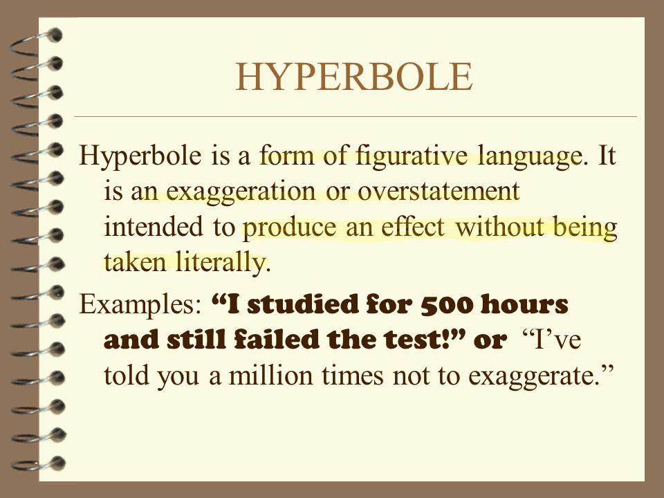 HYPERBOLE Hyperbole is a form of figurative language.