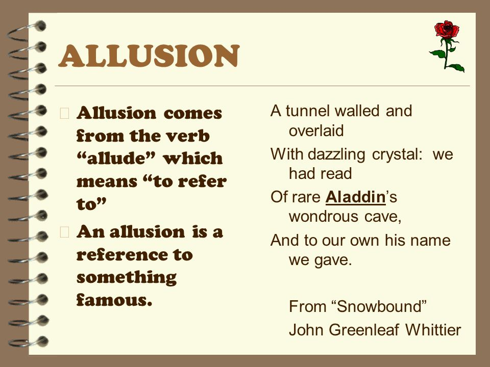 ALLUSION 4 Allusion comes from the verb allude which means to refer to 4 An allusion is a reference to something famous.