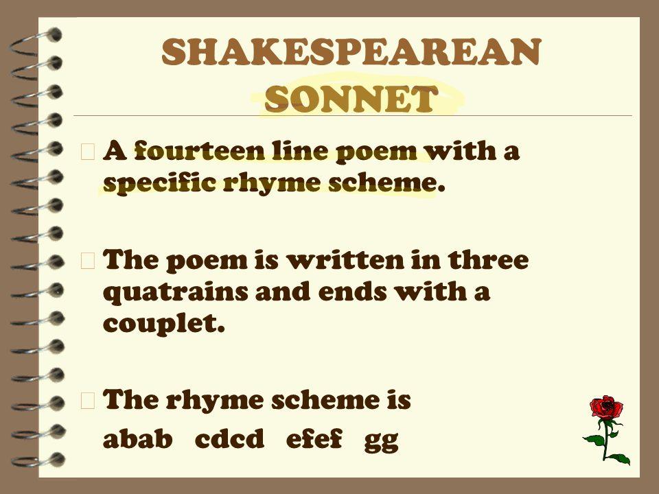 SHAKESPEAREAN SONNET 4 A fourteen line poem with a specific rhyme scheme.
