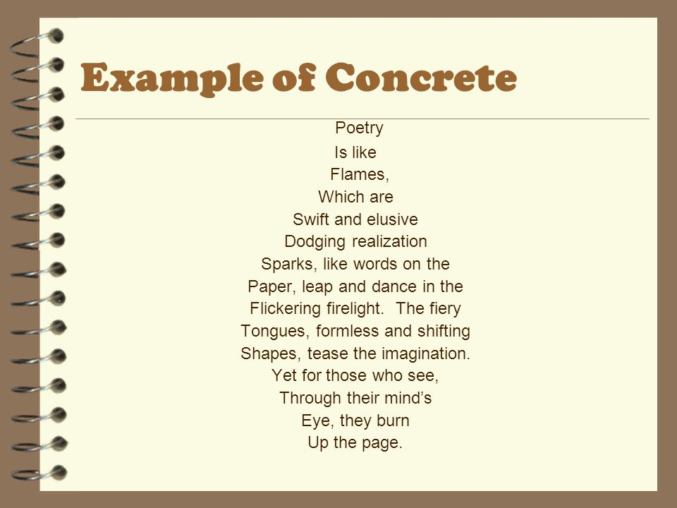 Example of Concrete Poetry Is like Flames, Which are Swift and elusive Dodging realization Sparks, like words on the Paper, leap and dance in the Flickering firelight.