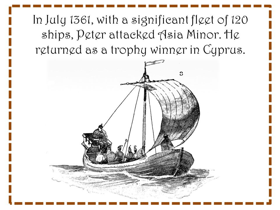 In July 1361, with a significant fleet of 120 ships, Peter attacked Asia Minor.