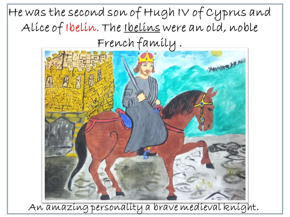 He was the second son of Hugh IV of Cyprus and Alice of Ibelin.