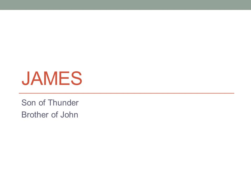 James Son of Zebedee (Mark 3:17) Son of Thunder (Mark 3:17) Older brother to John the Apostle One of the inner circle