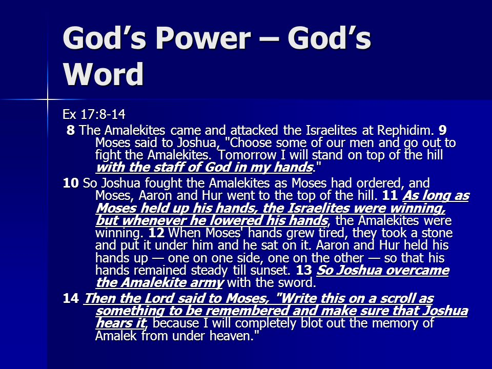 God's Power – God's Word Ex 17:8-14 8 The Amalekites came and attacked the Israelites at Rephidim.