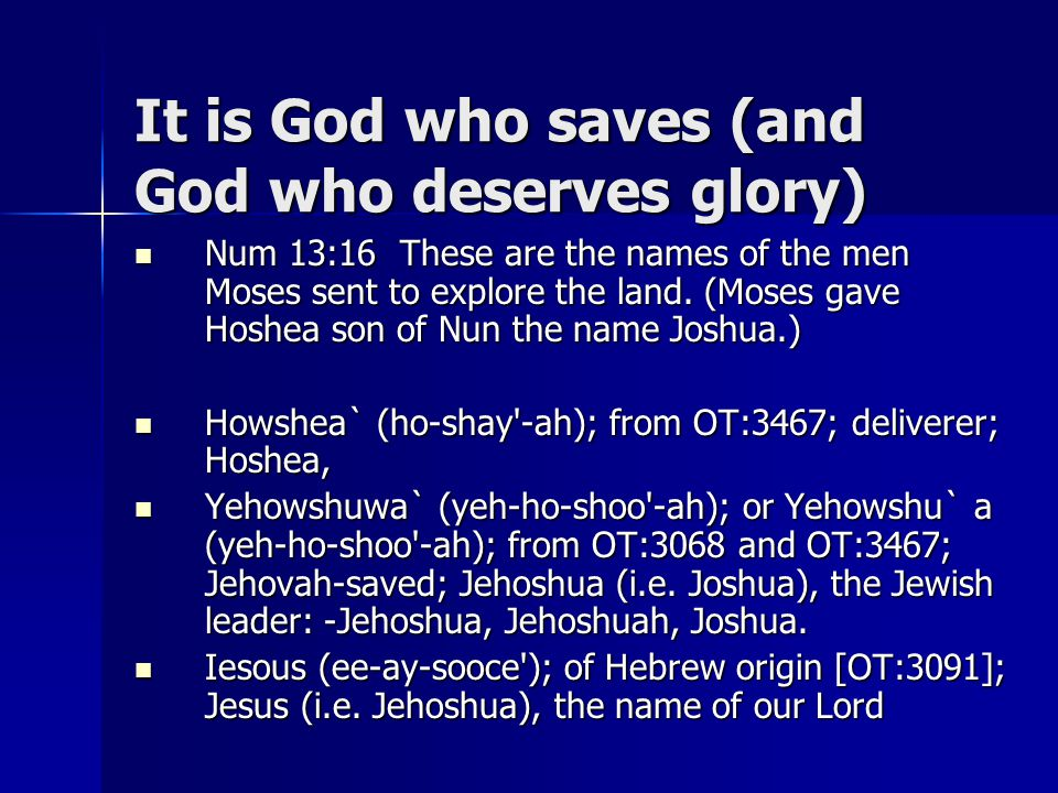 It is God who saves (and God who deserves glory) Num 13:16 These are the names of the men Moses sent to explore the land.