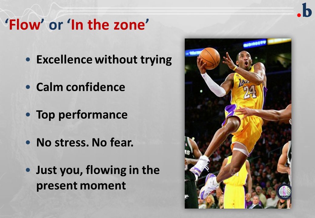 'Flow' or 'In the zone' Excellence without trying Calm confidence Top performance No stress.