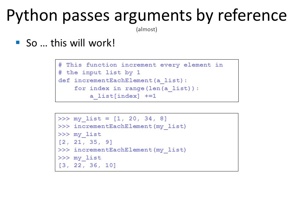 Python passes arguments by reference (almost)  So … this will work.