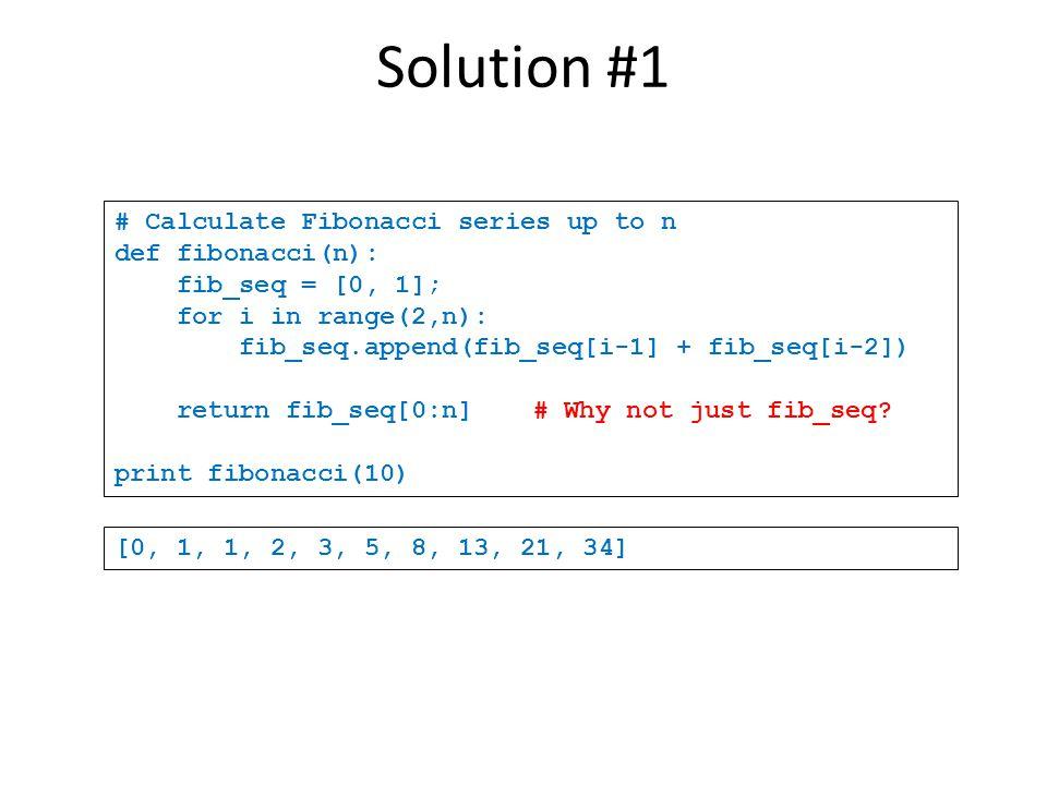 # Calculate Fibonacci series up to n def fibonacci(n): fib_seq = [0, 1]; for i in range(2,n): fib_seq.append(fib_seq[i-1] + fib_seq[i-2]) return fib_s