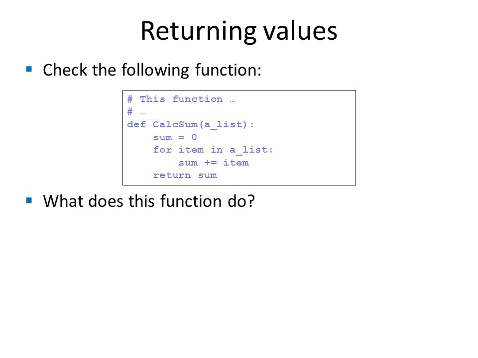 Returning values  Check the following function:  What does this function do.