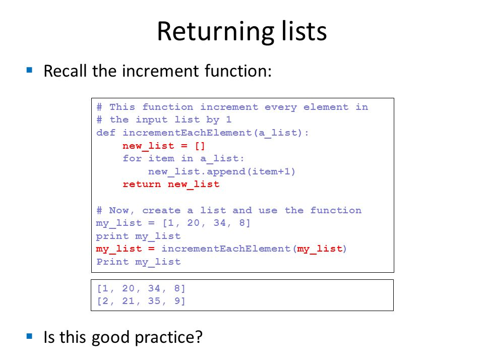 Returning lists  Recall the increment function:  Is this good practice.