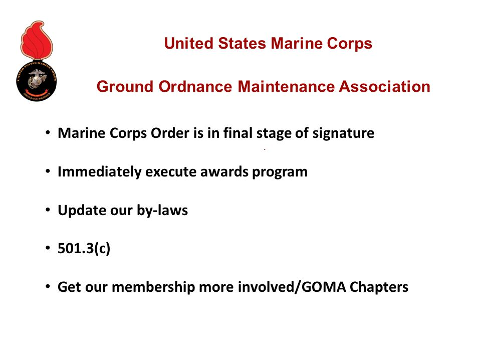 Ground Ordnance Maintenance Association. United States Marine Corps Marine Corps Order is in final stage of signature Immediately execute awards progr