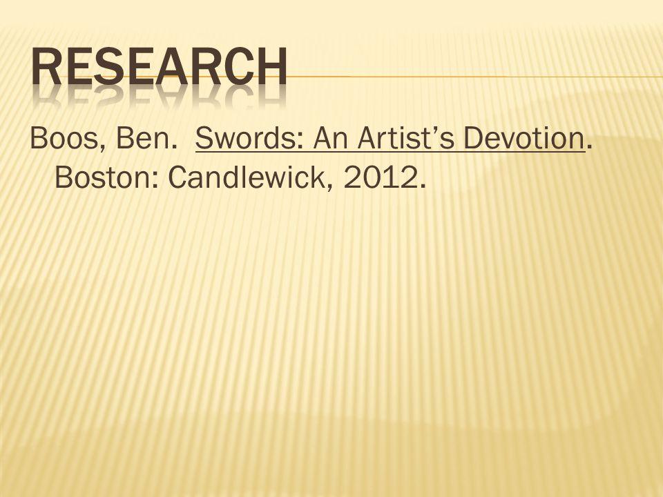 Boos, Ben. Swords: An Artist's Devotion. Boston: Candlewick, 2012.