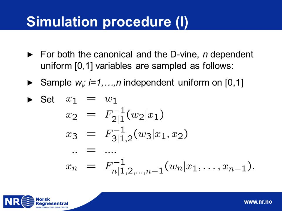 www.nr.no Simulation procedure (I) ► For both the canonical and the D-vine, n dependent uniform [0,1] variables are sampled as follows: ► Sample w i ;