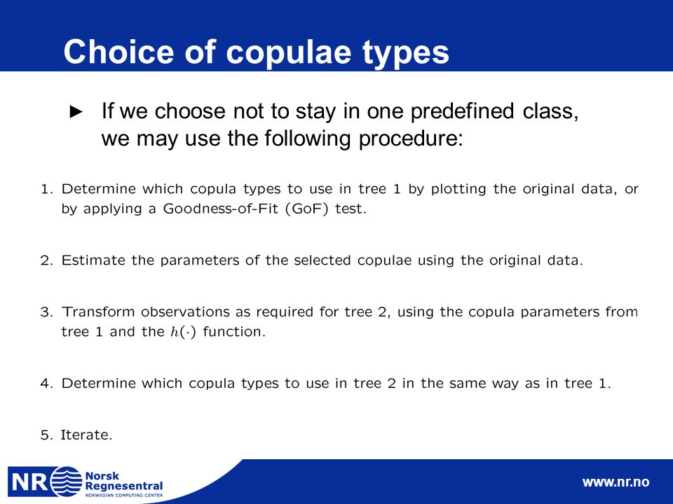 www.nr.no Choice of copulae types ► If we choose not to stay in one predefined class, we may use the following procedure: