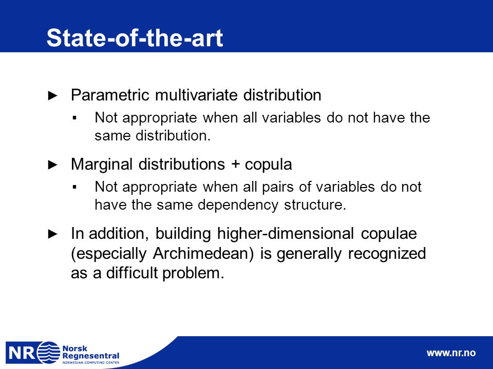 www.nr.no State-of-the-art ► Parametric multivariate distribution ▪Not appropriate when all variables do not have the same distribution.