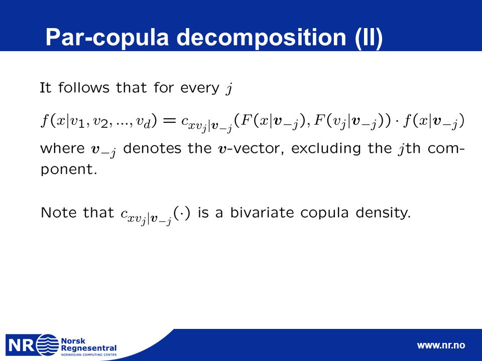www.nr.no Pair-copula decomposition (III) We denote a such decomposition a pair-copula decomposition