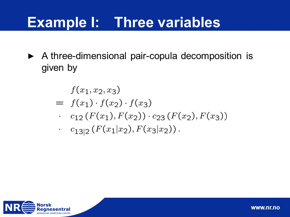 www.nr.no Example I:Three variables ► A three-dimensional pair-copula decomposition is given by