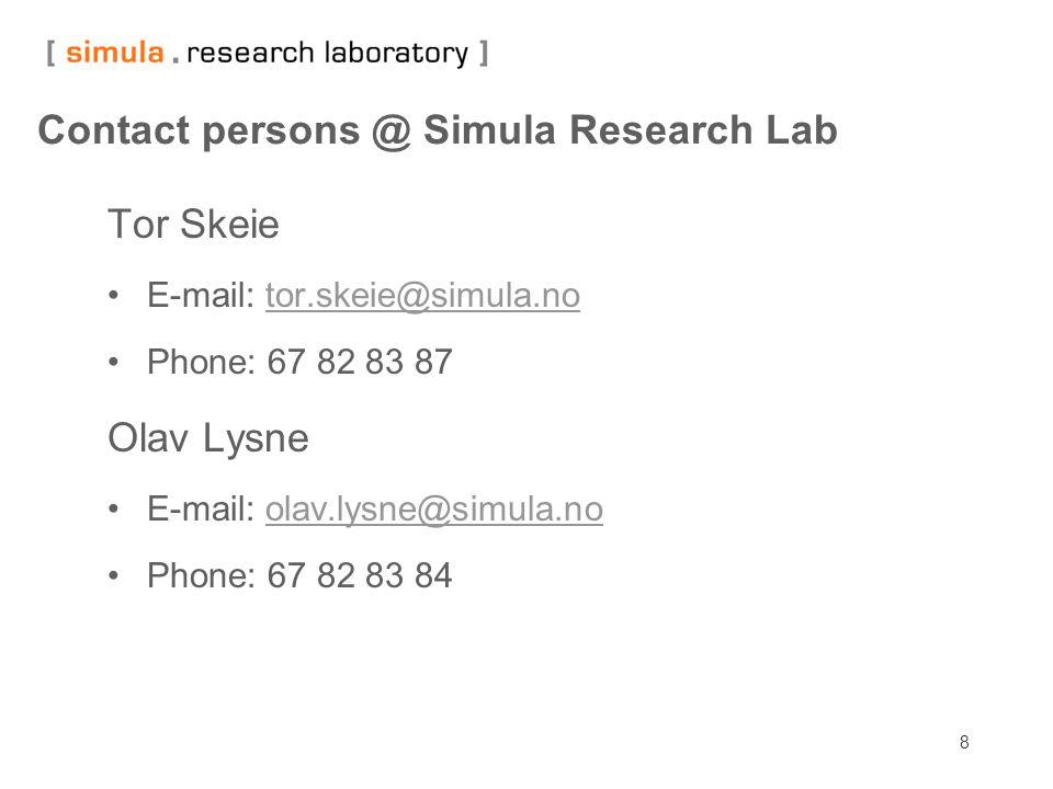 8 Contact persons @ Simula Research Lab Tor Skeie E-mail: tor.skeie@simula.notor.skeie@simula.no Phone: 67 82 83 87 Olav Lysne E-mail: olav.lysne@simu