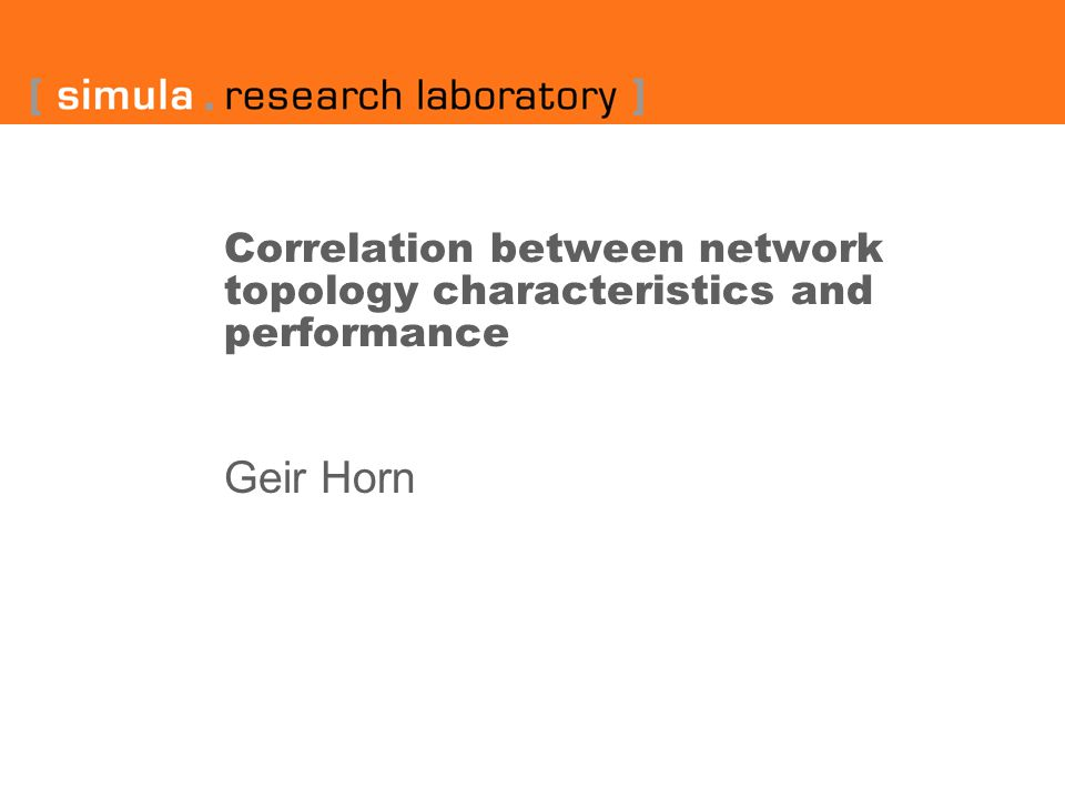 Correlation between network topology characteristics and performance Geir Horn