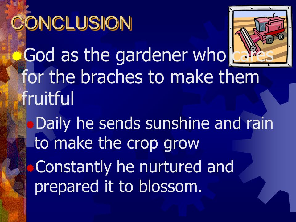 CONCLUSIONCONCLUSION  Christ is the Vine  Apart from the vine our efforts are unfruitful  Nourishment comes from the vine