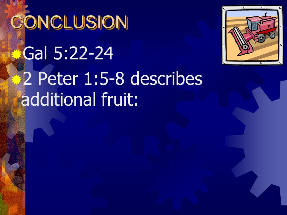CONCLUSIONCONCLUSION  Fruit is not limited to bringing people to Christ  V.