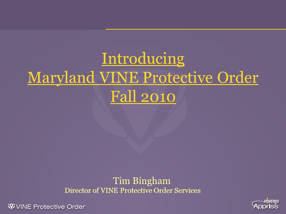 1 Introducing Maryland VINE Protective Order Fall 2010 Tim Bingham Director of VINE Protective Order Services