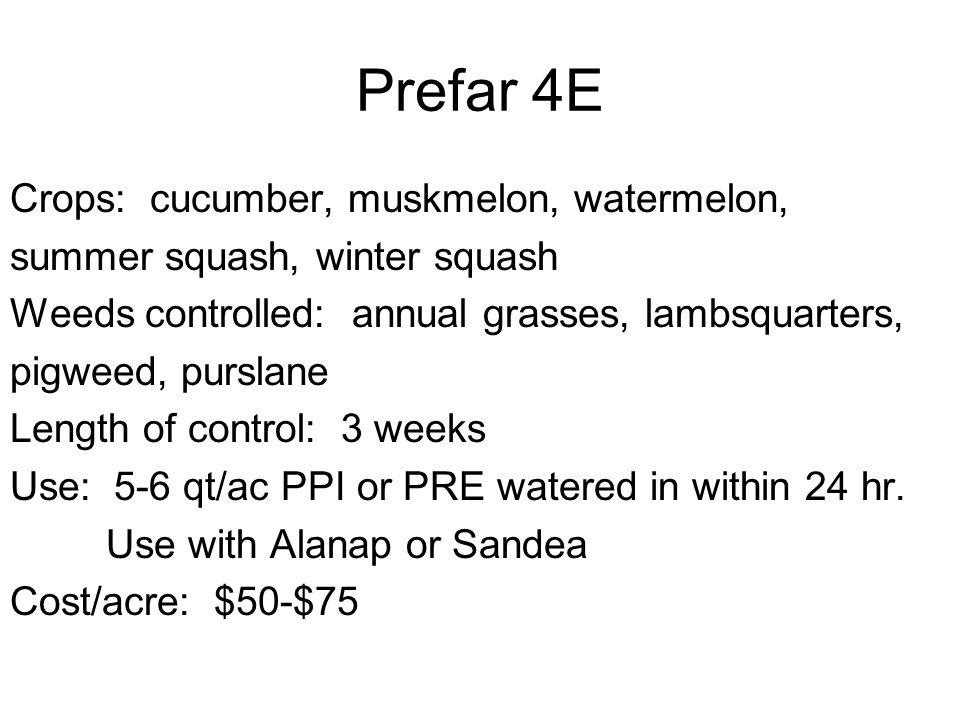 Prefar 4E Crops: cucumber, muskmelon, watermelon, summer squash, winter squash Weeds controlled: annual grasses, lambsquarters, pigweed, purslane Leng