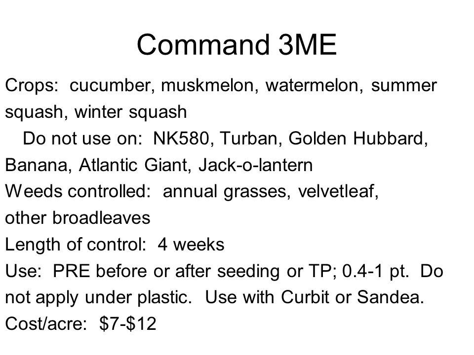 Command 3ME Crops: cucumber, muskmelon, watermelon, summer squash, winter squash Do not use on: NK580, Turban, Golden Hubbard, Banana, Atlantic Giant,